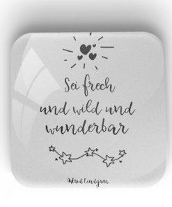 """Riesen Magnet aus Glas """"Sei frech und wild und wunderbar"""""""