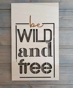 "Wanddeko Schild ""Be wild and free"""