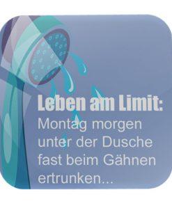 """Magnet """"Leben am Limit. Montag morgen unter der Dusche fast beim Gähnen ertrunken..."""""""